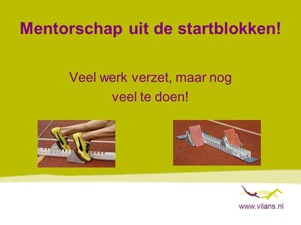 www.vilans.nl Mentorschap uit de startblokken! Veel werk verzet, maar nog veel te doen!
