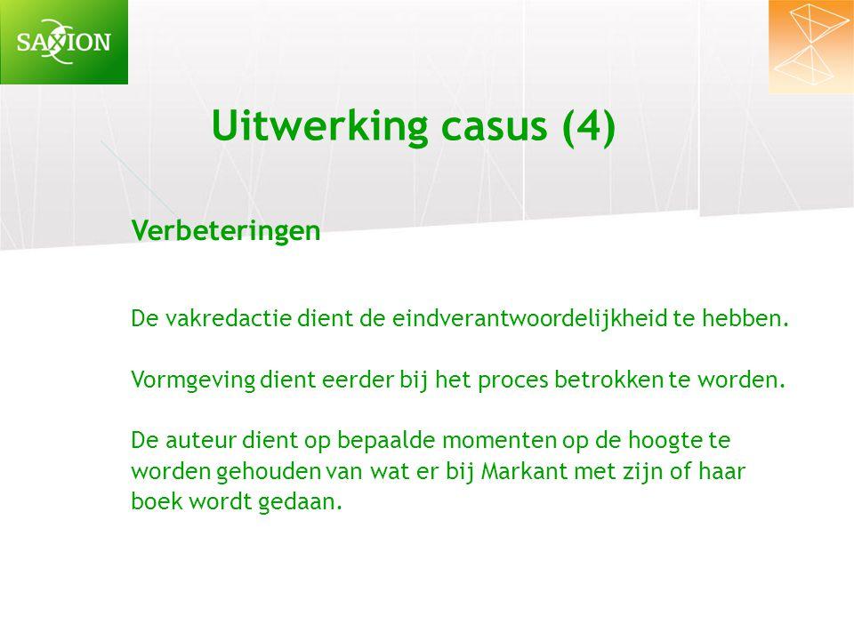 Uitwerking casus (4) Verbeteringen De vakredactie dient de eindverantwoordelijkheid te hebben. Vormgeving dient eerder bij het proces betrokken te wor