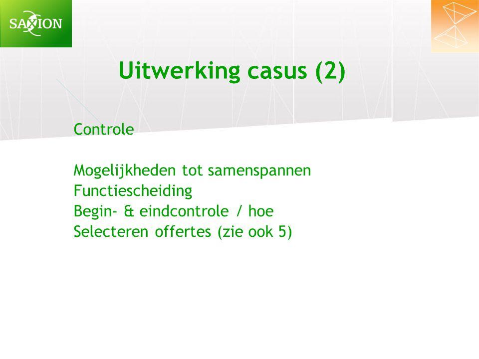 Uitwerking casus (2) Controle Mogelijkheden tot samenspannen Functiescheiding Begin- & eindcontrole / hoe Selecteren offertes (zie ook 5)