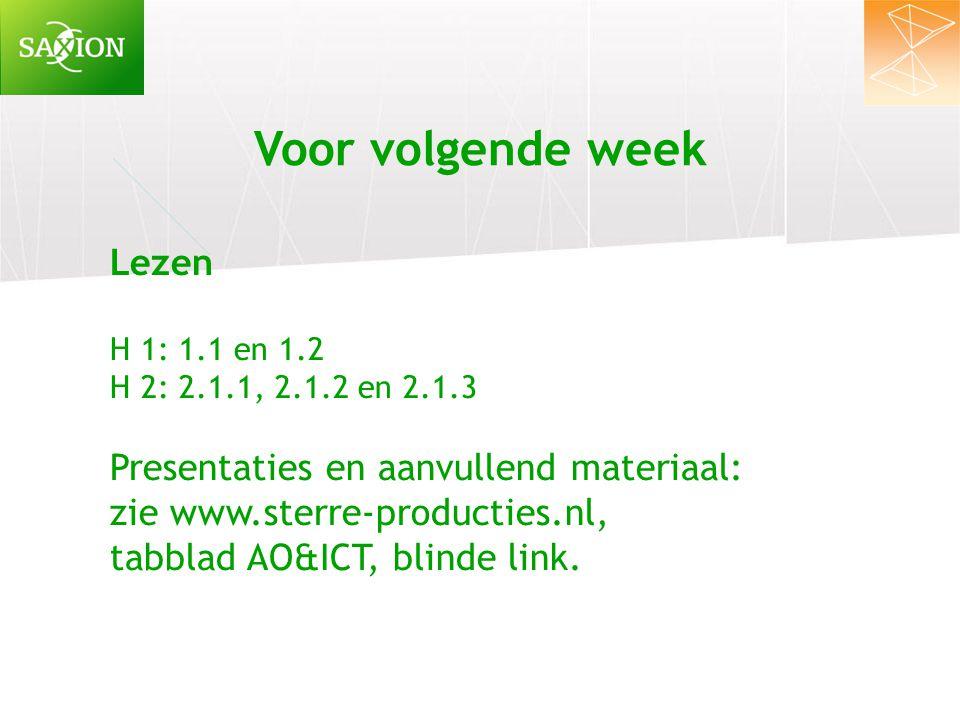 Voor volgende week Lezen H 1: 1.1 en 1.2 H 2: 2.1.1, 2.1.2 en 2.1.3 Presentaties en aanvullend materiaal: zie www.sterre-producties.nl, tabblad AO&ICT