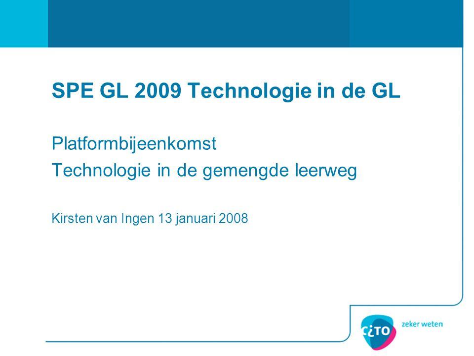 SPE GL 2009 Technologie in de GL Platformbijeenkomst Technologie in de gemengde leerweg Kirsten van Ingen 13 januari 2008