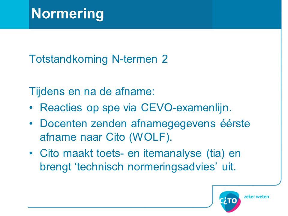 Normering Totstandkoming N-termen 2 Tijdens en na de afname: Reacties op spe via CEVO-examenlijn.