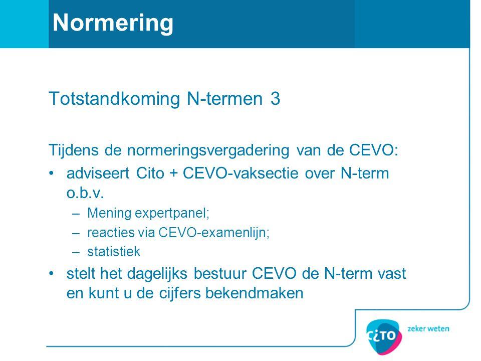 Normering Totstandkoming N-termen 3 Tijdens de normeringsvergadering van de CEVO: adviseert Cito + CEVO-vaksectie over N-term o.b.v.