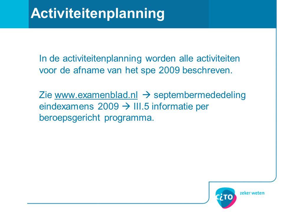 Activiteitenplanning In de activiteitenplanning worden alle activiteiten voor de afname van het spe 2009 beschreven.