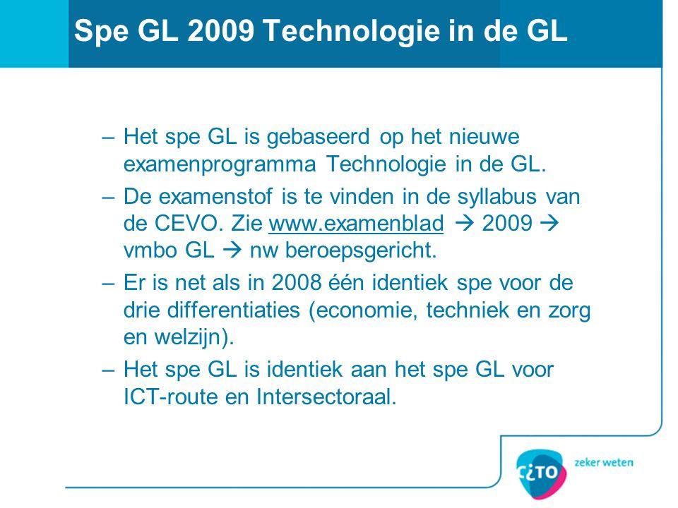 Spe GL 2009 Technologie in de GL –Het spe GL is gebaseerd op het nieuwe examenprogramma Technologie in de GL.