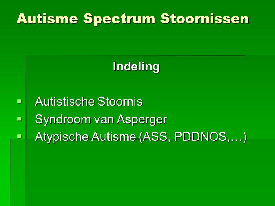 Autisme Spectrum Stoornissen Indeling  Autistische Stoornis  Syndroom van Asperger  Atypische Autisme (ASS, PDDNOS,…)