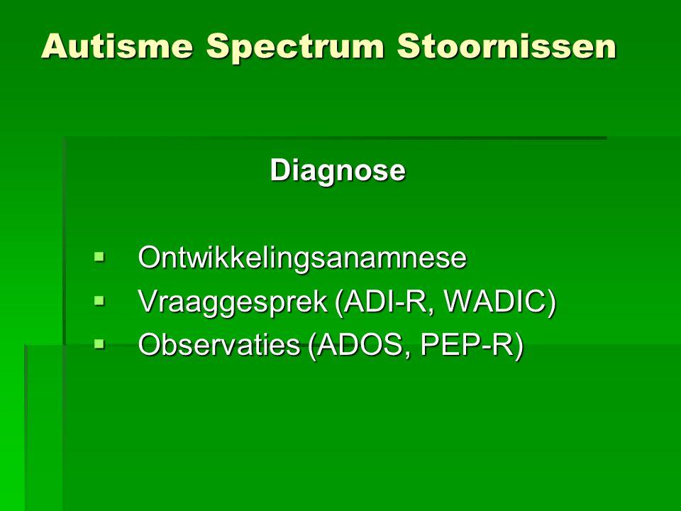 Autisme Spectrum Stoornissen Diagnose  Ontwikkelingsanamnese  Vraaggesprek (ADI-R, WADIC)  Observaties (ADOS, PEP-R)