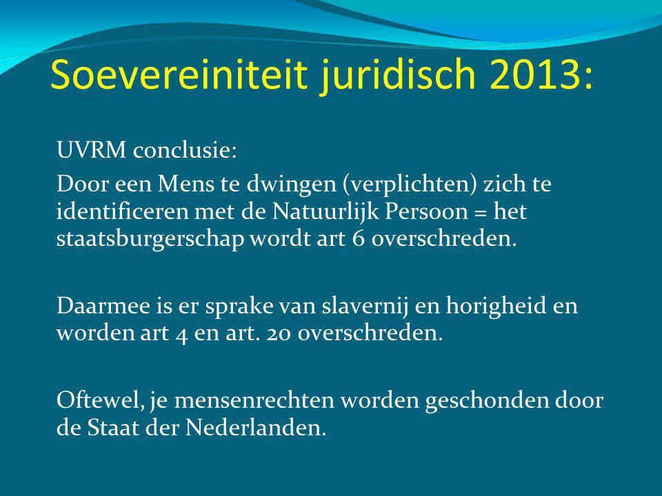 Soevereiniteit juridisch 2013: UVRM conclusie: Door een Mens te dwingen (verplichten) zich te identificeren met de Natuurlijk Persoon = het staatsburgerschap wordt art 6 overschreden.