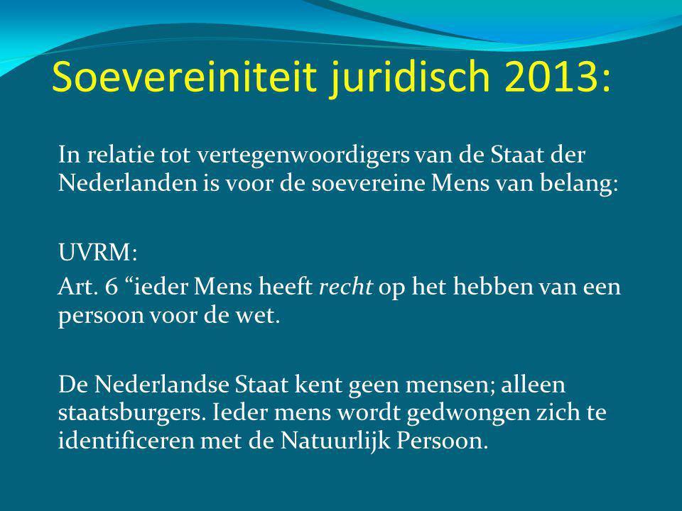 Soevereiniteit juridisch 2013: In relatie tot vertegenwoordigers van de Staat der Nederlanden is voor de soevereine Mens van belang: UVRM: Art.