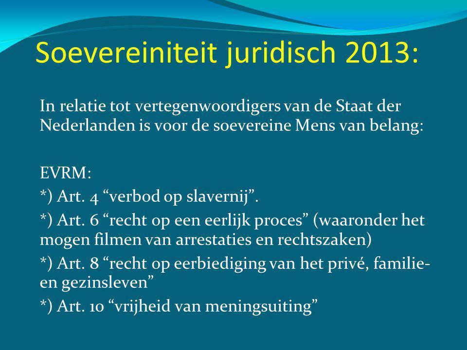 Soevereiniteit juridisch 2013: In relatie tot vertegenwoordigers van de Staat der Nederlanden is voor de soevereine Mens van belang: EVRM: *) Art.