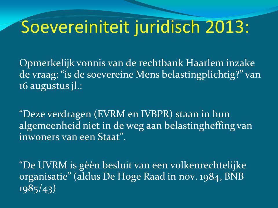 Soevereiniteit juridisch 2013: Opmerkelijk vonnis van de rechtbank Haarlem inzake de vraag: is de soevereine Mens belastingplichtig van 16 augustus jl.: Deze verdragen (EVRM en IVBPR) staan in hun algemeenheid niet in de weg aan belastingheffing van inwoners van een Staat .