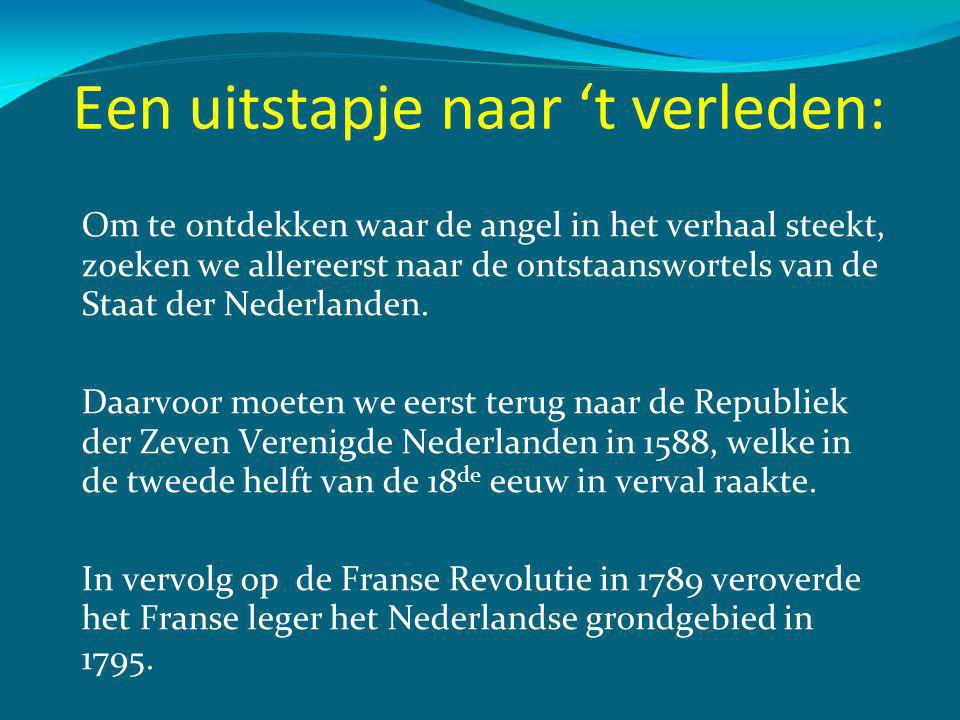 Een uitstapje naar 't verleden: Om te ontdekken waar de angel in het verhaal steekt, zoeken we allereerst naar de ontstaanswortels van de Staat der Nederlanden.