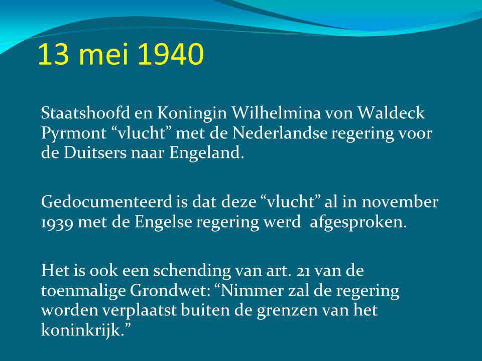 13 mei 1940 Staatshoofd en Koningin Wilhelmina von Waldeck Pyrmont vlucht met de Nederlandse regering voor de Duitsers naar Engeland.