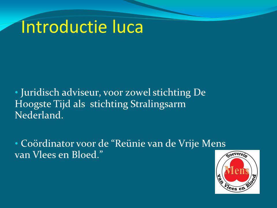 Introductie luca Juridisch adviseur, voor zowel stichting De Hoogste Tijd als stichting Stralingsarm Nederland.