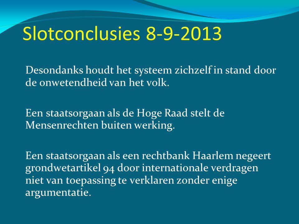 Slotconclusies 8-9-2013 Desondanks houdt het systeem zichzelf in stand door de onwetendheid van het volk.