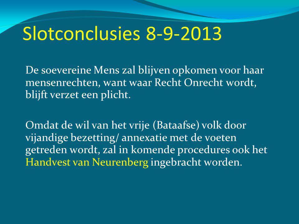 Slotconclusies 8-9-2013 De soevereine Mens zal blijven opkomen voor haar mensenrechten, want waar Recht Onrecht wordt, blijft verzet een plicht.