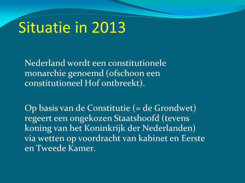 Situatie in 2013 Nederland wordt een constitutionele monarchie genoemd (ofschoon een constitutioneel Hof ontbreekt).