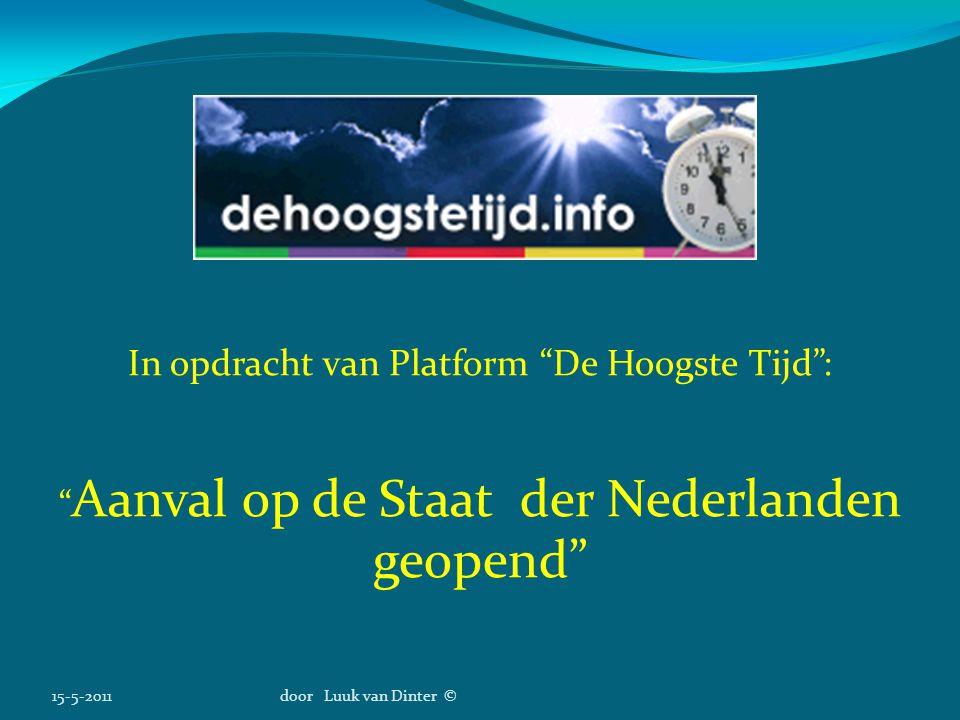 """15-5-2011door Luuk van Dinter © In opdracht van Platform """"De Hoogste Tijd"""": """" Aanval op de Staat der Nederlanden geopend"""""""