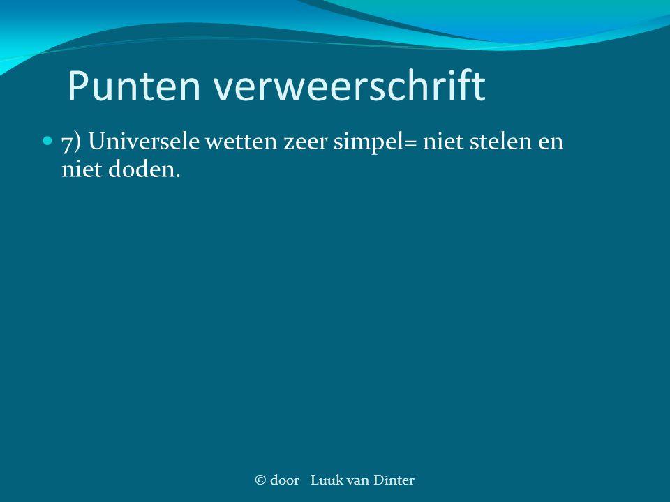 © door Luuk van Dinter Punten verweerschrift 7) Universele wetten zeer simpel= niet stelen en niet doden.