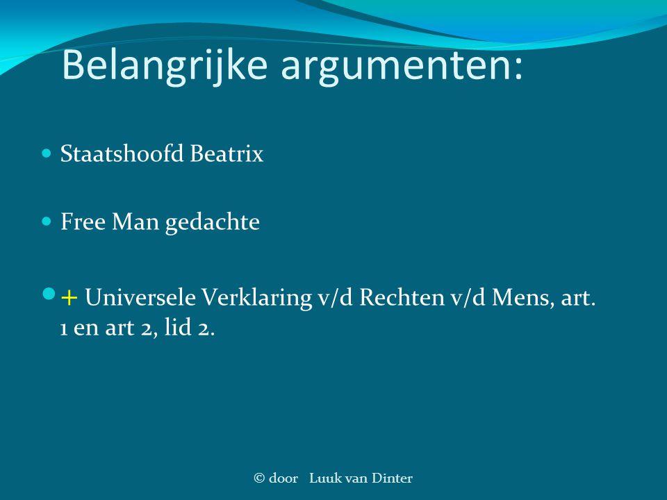 © door Luuk van Dinter Belangrijke argumenten: Staatshoofd Beatrix Free Man gedachte + Universele Verklaring v/d Rechten v/d Mens, art. 1 en art 2, li