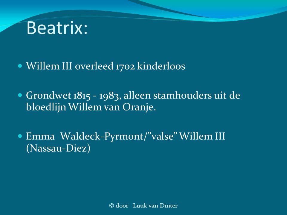 © door Luuk van Dinter Beatrix: Willem III overleed 1702 kinderloos Grondwet 1815 - 1983, alleen stamhouders uit de bloedlijn Willem van Oranje. Emma