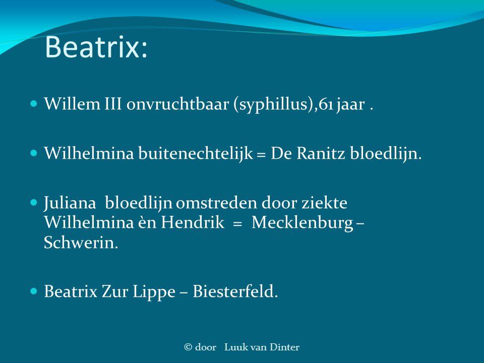 © door Luuk van Dinter Beatrix: Willem III onvruchtbaar (syphillus),61 jaar. Wilhelmina buitenechtelijk = De Ranitz bloedlijn. Juliana bloedlijn omstr