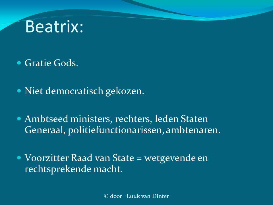 © door Luuk van Dinter Beatrix: Gratie Gods. Niet democratisch gekozen. Ambtseed ministers, rechters, leden Staten Generaal, politiefunctionarissen, a