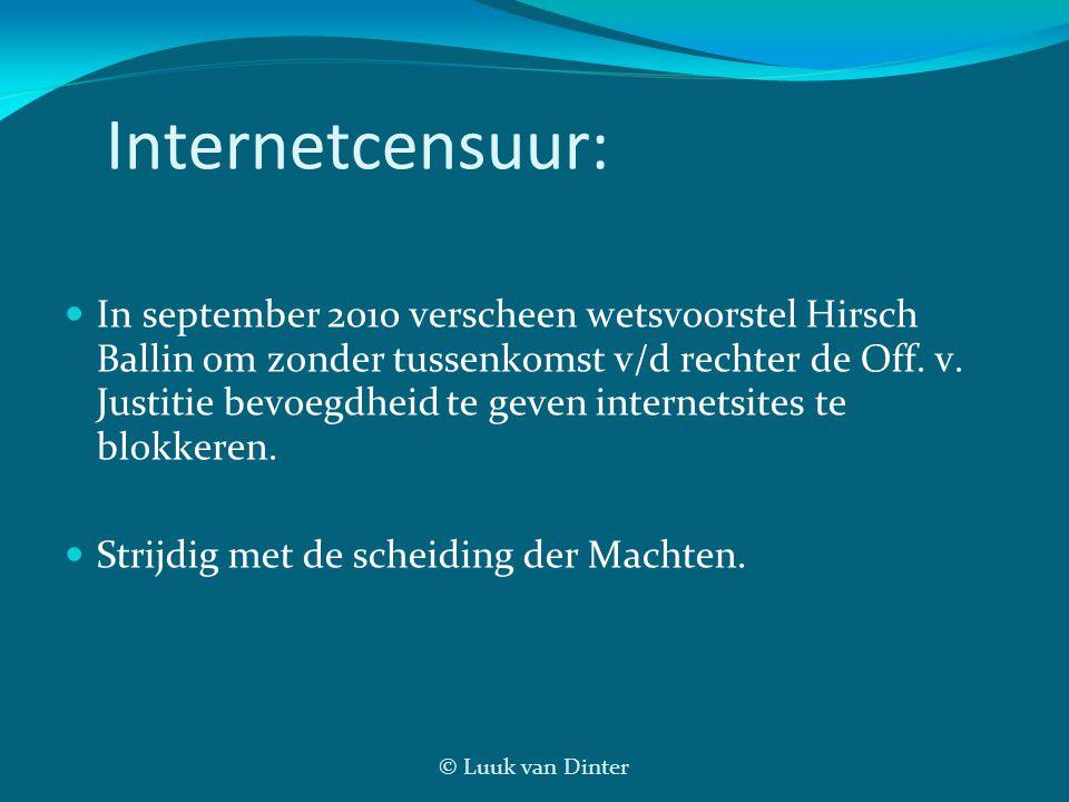 © Luuk van Dinter Internetcensuur: In september 2010 verscheen wetsvoorstel Hirsch Ballin om zonder tussenkomst v/d rechter de Off. v. Justitie bevoeg