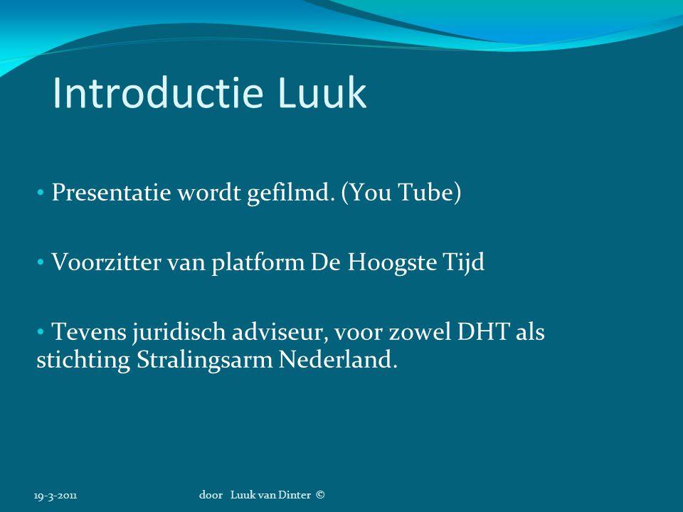 Introductie Luuk Presentatie wordt gefilmd. (You Tube) Voorzitter van platform De Hoogste Tijd Tevens juridisch adviseur, voor zowel DHT als stichting