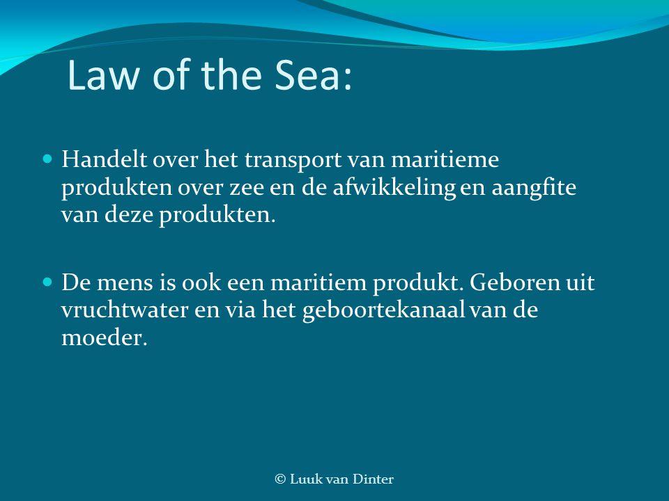 © Luuk van Dinter Law of the Sea: Handelt over het transport van maritieme produkten over zee en de afwikkeling en aangfite van deze produkten. De men