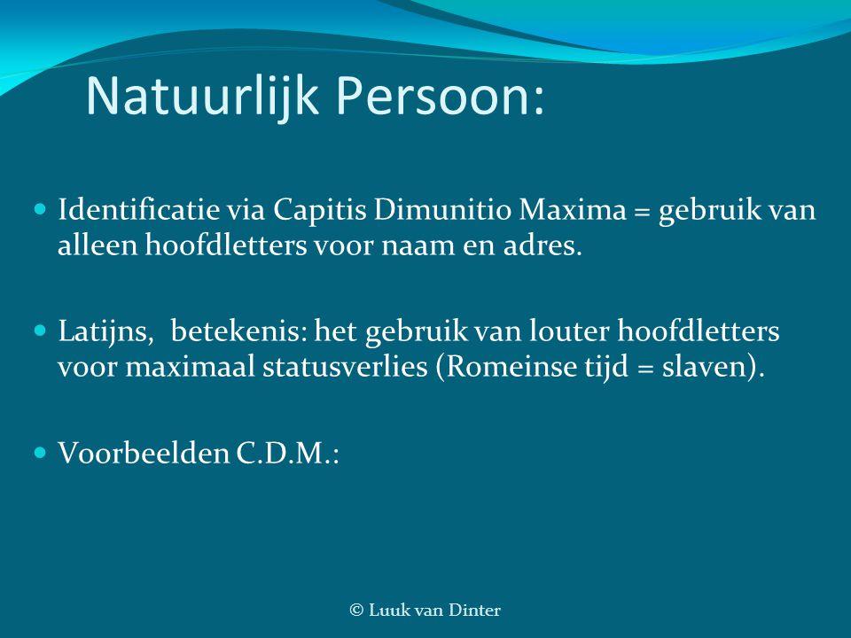 © Luuk van Dinter Natuurlijk Persoon: Identificatie via Capitis Dimunitio Maxima = gebruik van alleen hoofdletters voor naam en adres. Latijns, beteke