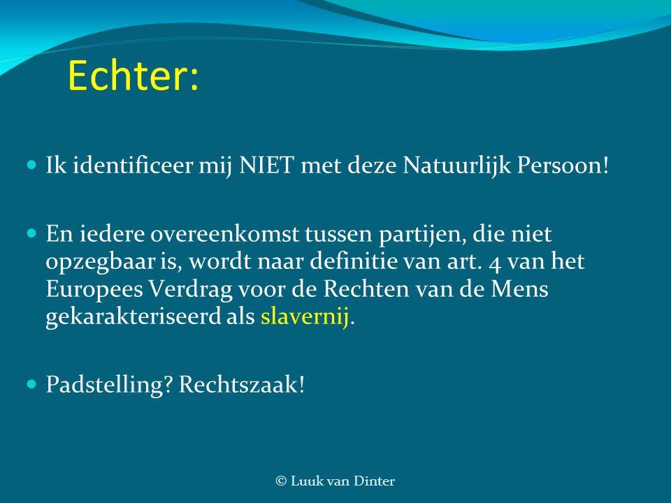 © Luuk van Dinter Echter: Ik identificeer mij NIET met deze Natuurlijk Persoon! En iedere overeenkomst tussen partijen, die niet opzegbaar is, wordt n