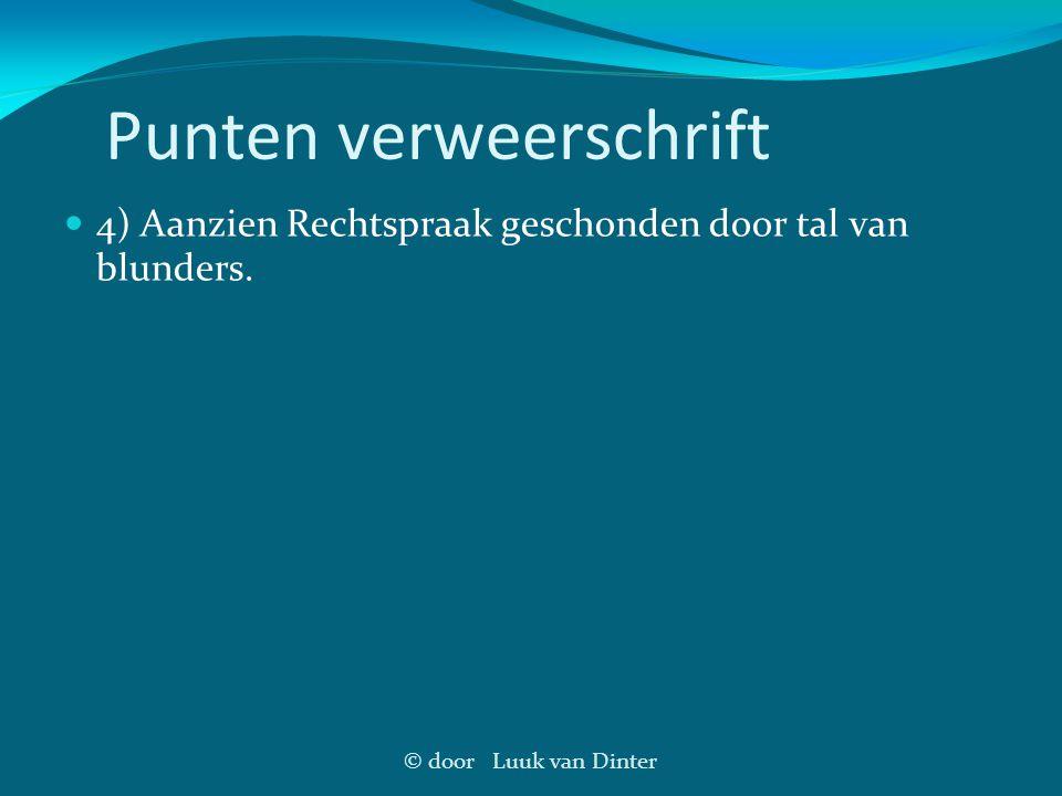 © door Luuk van Dinter Punten verweerschrift 4) Aanzien Rechtspraak geschonden door tal van blunders.