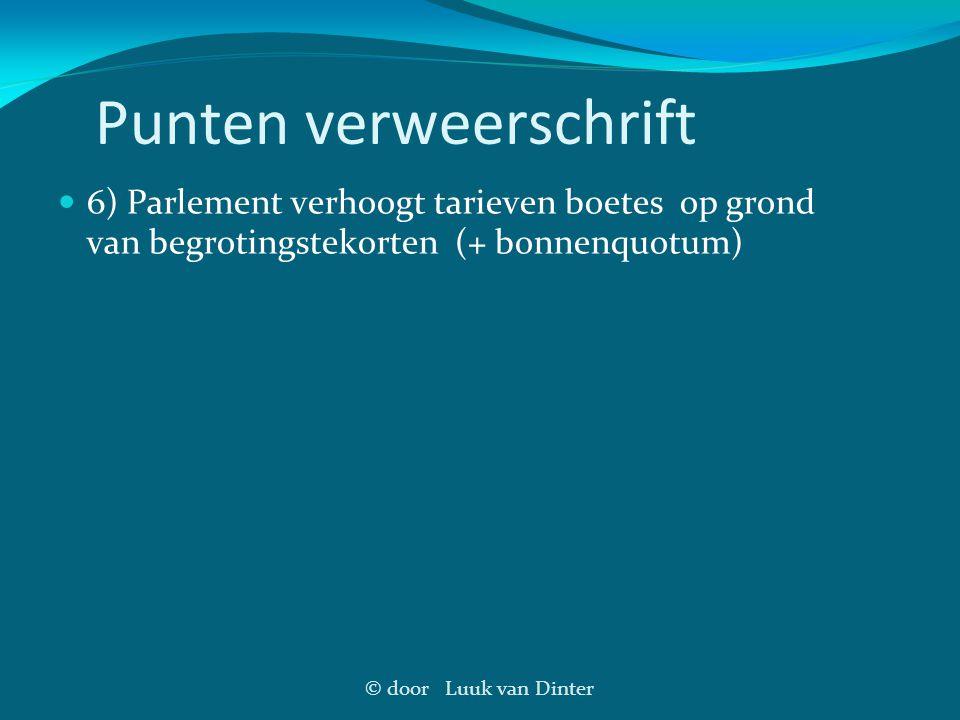© door Luuk van Dinter Punten verweerschrift 6) Parlement verhoogt tarieven boetes op grond van begrotingstekorten (+ bonnenquotum)