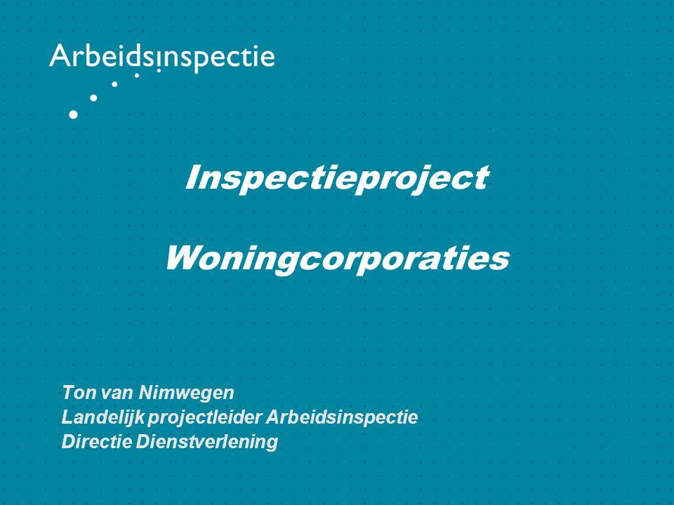 Inspectieproject Woningcorporaties Ton van Nimwegen Landelijk projectleider Arbeidsinspectie Directie Dienstverlening