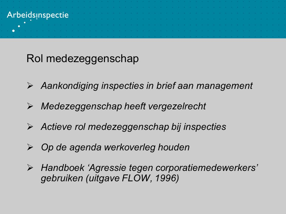 Rol medezeggenschap  Aankondiging inspecties in brief aan management  Medezeggenschap heeft vergezelrecht  Actieve rol medezeggenschap bij inspecti