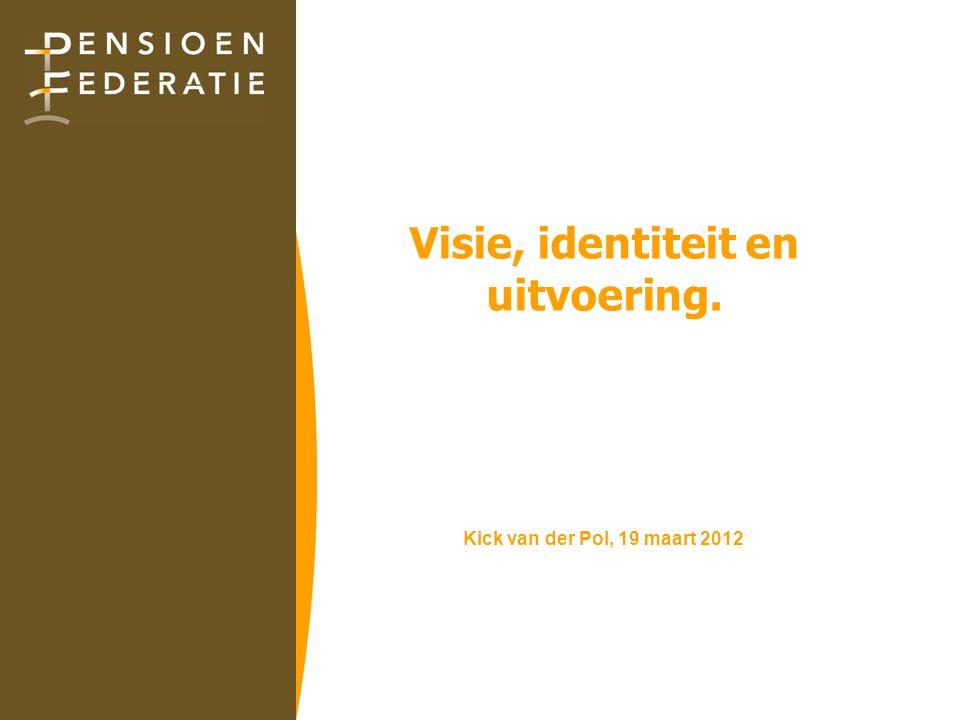 Visie, identiteit en uitvoering. Kick van der Pol, 19 maart 2012