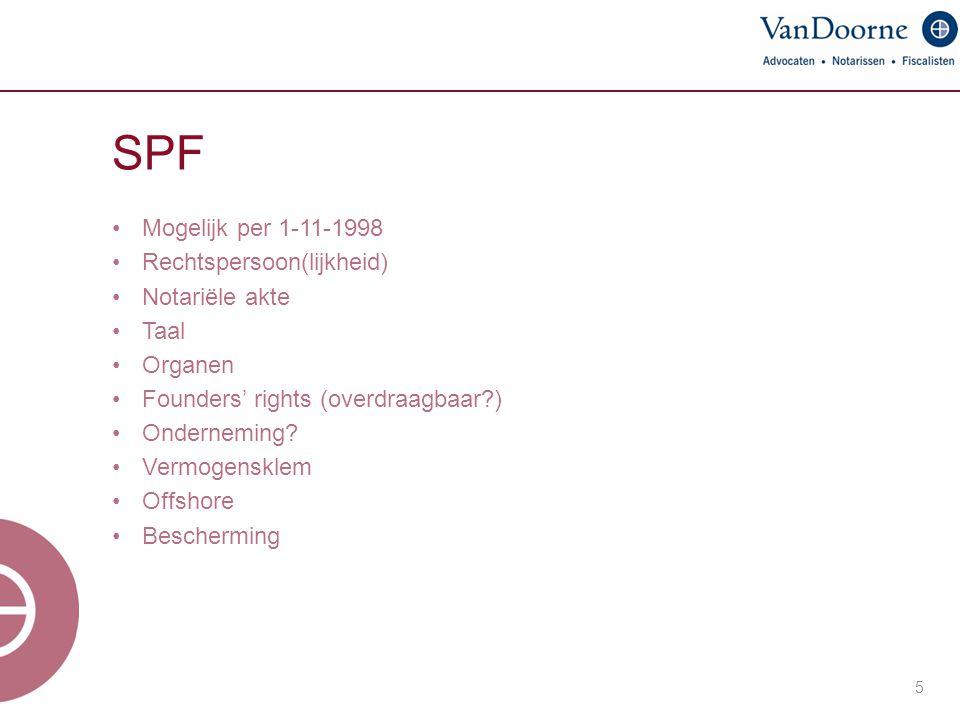 SPF Mogelijk per 1-11-1998 Rechtspersoon(lijkheid) Notariële akte Taal Organen Founders' rights (overdraagbaar?) Onderneming? Vermogensklem Offshore B