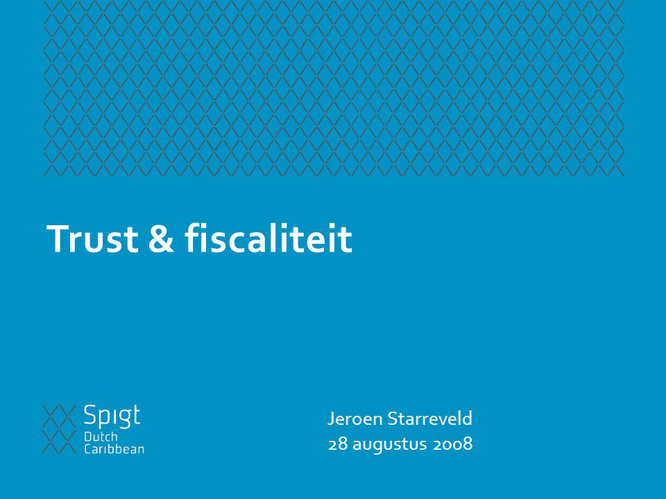 Agenda Fiscaliteit op Curaçao —Trust & winst- en inkomstenbelasting —Trust & successie- en overdrachtsbelasting Nederlandse fiscale behandeling Trust —Trust & fiscale transparantie —Trust & anti misbruik Trust & FATCA
