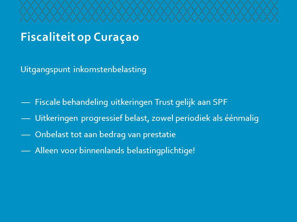 Fiscaliteit op Curaçao Uitgangspunt successiebelasting —Woonplaats Trust op Curaçao: 1) ingesteld naar recht Curaçao, 2) op Curaçao is gevestigd, of 3) slechts één Trustee alhier —Fiscale behandeling schenking aan Trust gelijk aan SPF —Belast indien door inwoner Curaçao —Vrijstelling indien wordt verkregen van een Trust (maar evt.