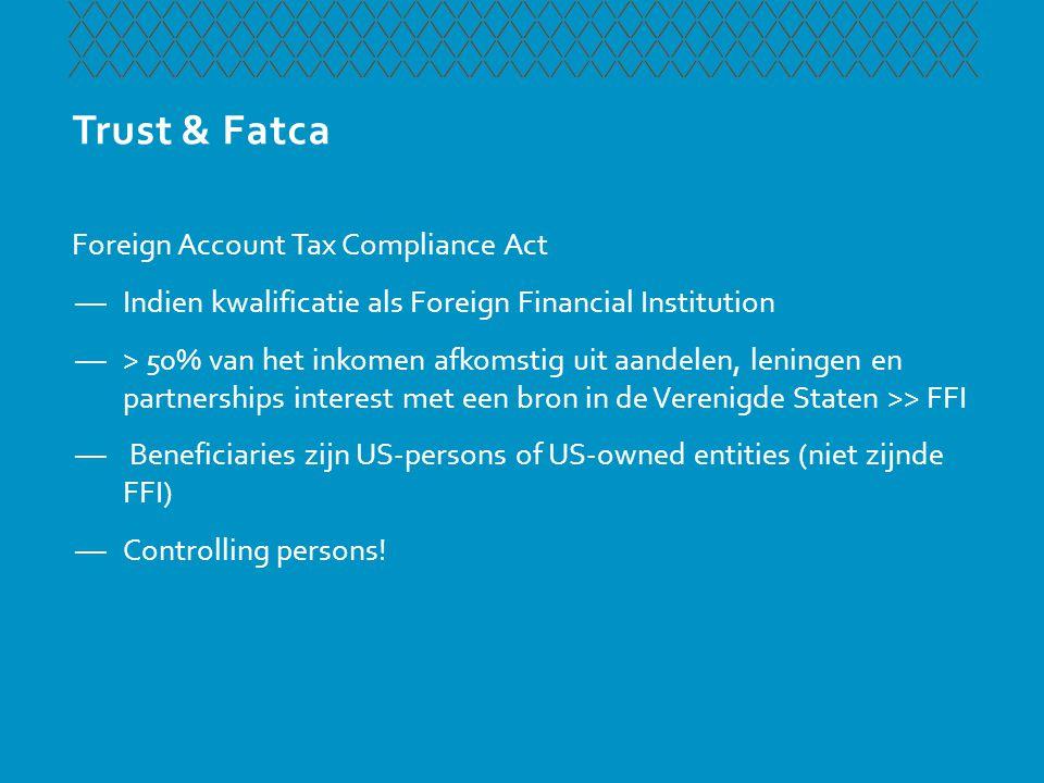 Trust & Fatca Foreign Account Tax Compliance Act —Verstrekken gegevens beneficiaries, zijnde US-person of US owned foreign entity —Inspanningsverplichting om gegevens te achterhalen —Inhouden bronheffing in geval van in- en doorstroom indien niet voldoende gegevens worden verstrekt door beneficiary Oplossing.