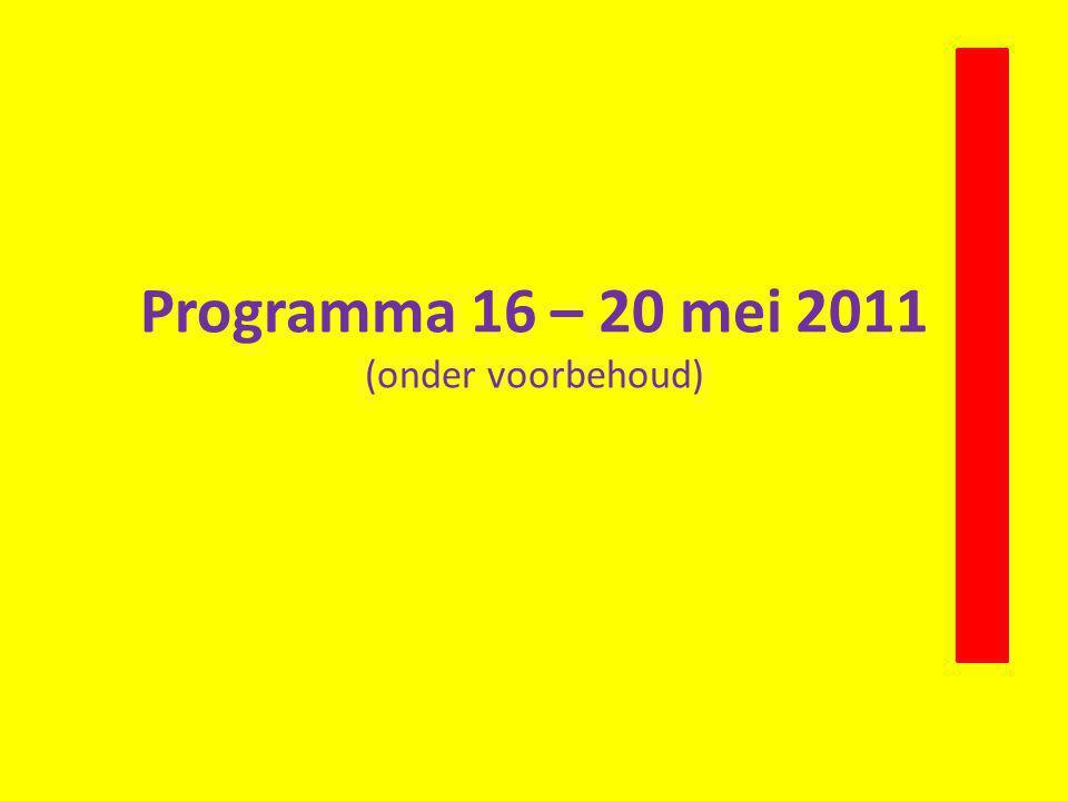 Programma 16 – 20 mei 2011 (onder voorbehoud)