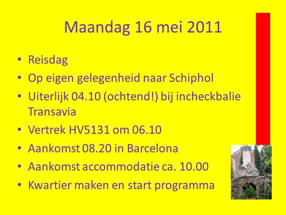 Maandag 16 mei 2011 Reisdag Op eigen gelegenheid naar Schiphol Uiterlijk 04.10 (ochtend!) bij incheckbalie Transavia Vertrek HV5131 om 06.10 Aankomst 08.20 in Barcelona Aankomst accommodatie ca.