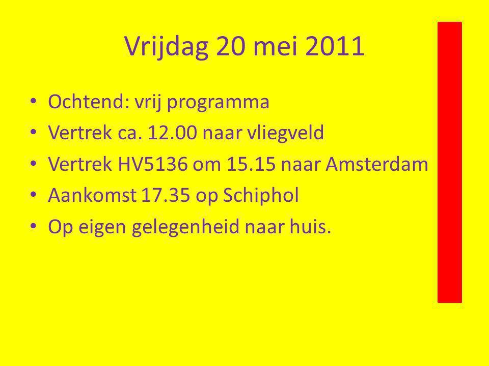 Vrijdag 20 mei 2011 Ochtend: vrij programma Vertrek ca. 12.00 naar vliegveld Vertrek HV5136 om 15.15 naar Amsterdam Aankomst 17.35 op Schiphol Op eige