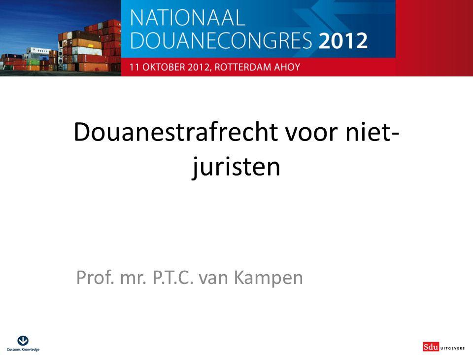 Douanestrafrecht voor niet- juristen Prof. mr. P.T.C. van Kampen