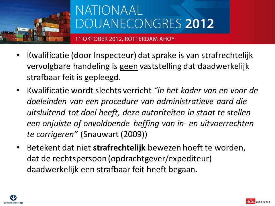 Douanestrafrecht voor niet-juristen Kwalificatie (door Inspecteur) dat sprake is van strafrechtelijk vervolgbare handeling is geen vaststelling dat da