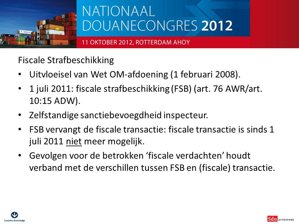 Douanestrafrecht voor niet-juristen Fiscale Strafbeschikking Uitvloeisel van Wet OM-afdoening (1 februari 2008). 1 juli 2011: fiscale strafbeschikking