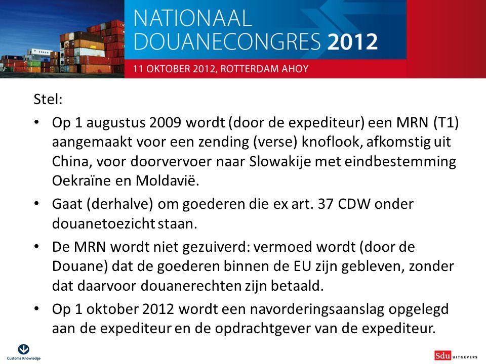 Douanestrafrecht voor niet-juristen Stel: Op 1 augustus 2009 wordt (door de expediteur) een MRN (T1) aangemaakt voor een zending (verse) knoflook, afk