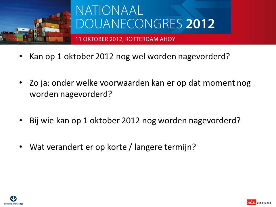 Douanestrafrecht voor niet-juristen Kan op 1 oktober 2012 nog wel worden nagevorderd? Zo ja: onder welke voorwaarden kan er op dat moment nog worden n