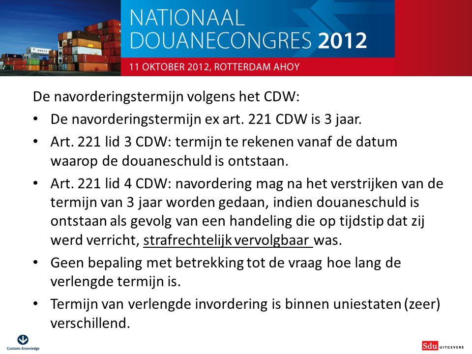 Douanestrafrecht voor niet-juristen De navorderingstermijn volgens het CDW: De navorderingstermijn ex art. 221 CDW is 3 jaar. Art. 221 lid 3 CDW: term